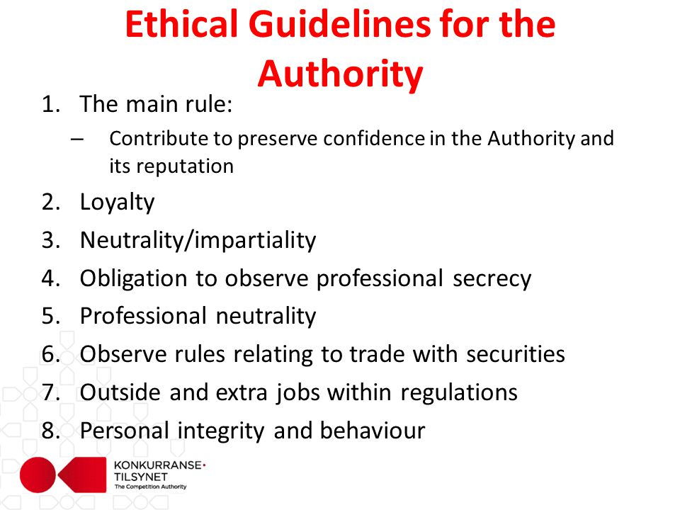 Establish and reassess guidelines and routines Information material on ethical guidelines – «Information package» to new employees – Easily accessible on NCA intranet website «The Telegraph» Periodic internal training on ethical dilemmas: – Raise ethical awareness through reflections on specific and relevant dilemmas – Create awareness of guidelines Create culture for openness and trust on ethical issues Nurture a «culture of compliance and awareness» Even if all precautions are taken - «Shit happens»: A 'Crisis' strategy is needed – External communciation – Internal communciation – HR strategy with measures for care and/or consequences – Management crisis training – Play out possible crisis situations How to ensure compliance and awareness?