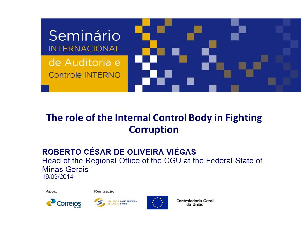 Roberto César de Oliveira Viégas  Head of the Regional Office of the CGU at the Federal State of Minas Gerais  Finance and Control Analyst  Degree in Economics  Master in Economics  Post-Graduated in Economic and Political Context