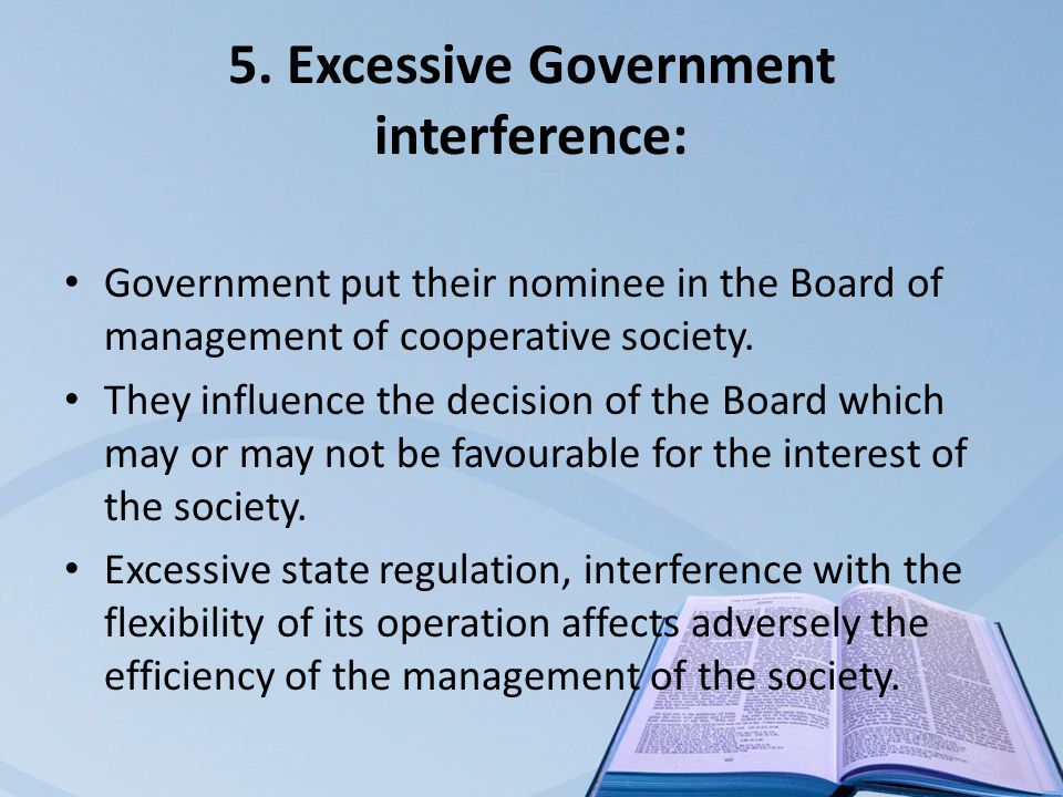 5. Excessive Government interference: Government put their nominee in the Board of management of cooperative society. They influence the decision of t