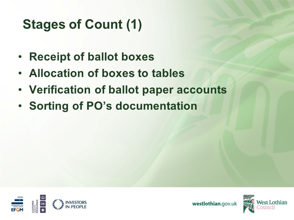 Stages of Count (1) Receipt of ballot boxes Allocation of boxes to tables Verification of ballot paper accounts Sorting of PO's documentation