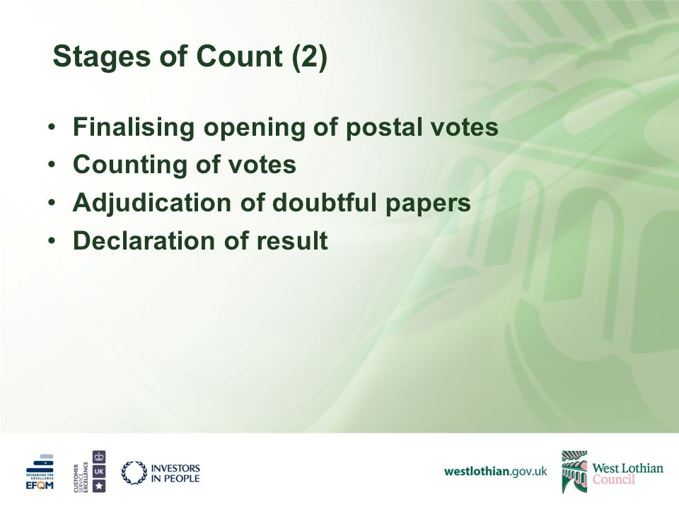 Stages of Count (2) Finalising opening of postal votes Counting of votes Adjudication of doubtful papers Declaration of result