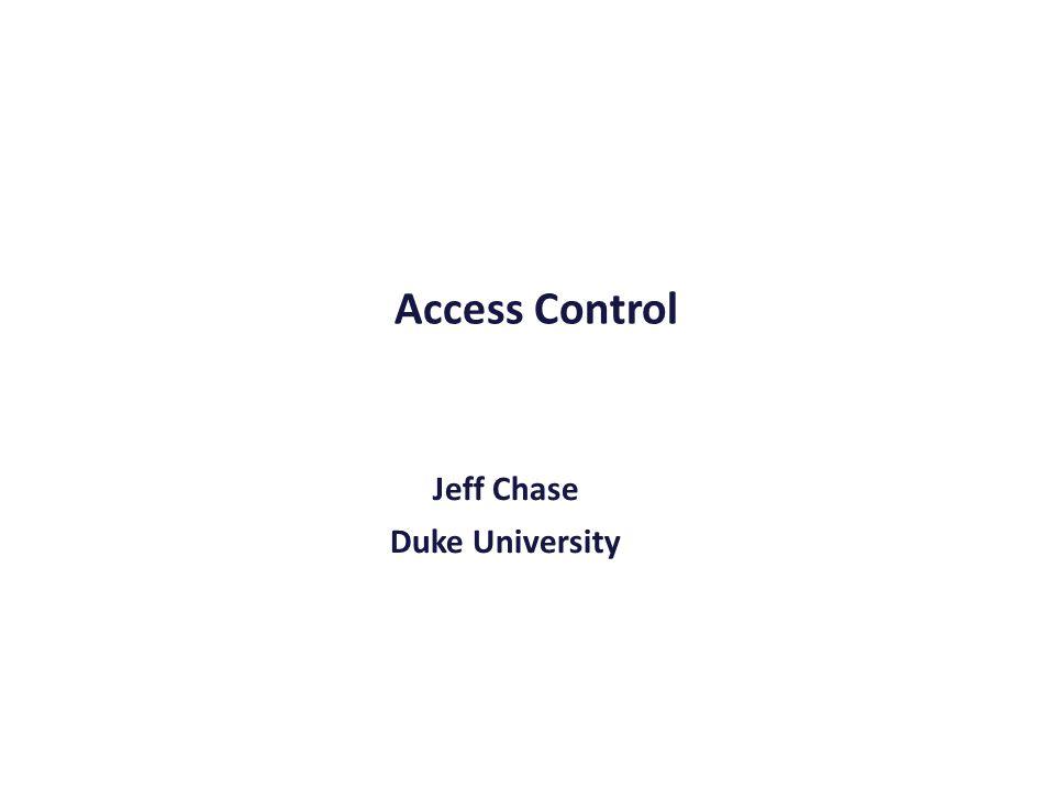 Access Control Jeff Chase Duke University