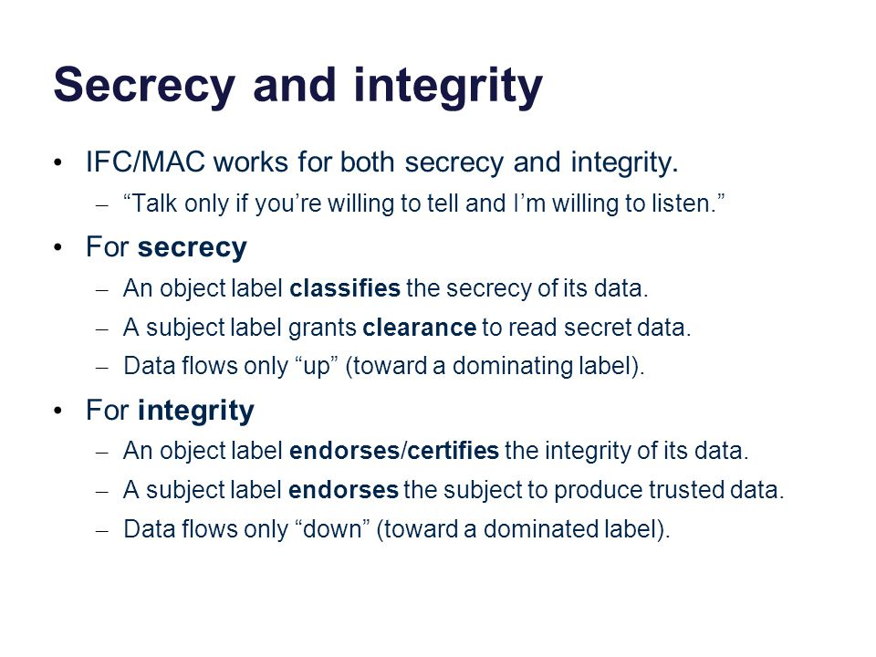 Secrecy and integrity IFC/MAC works for both secrecy and integrity.