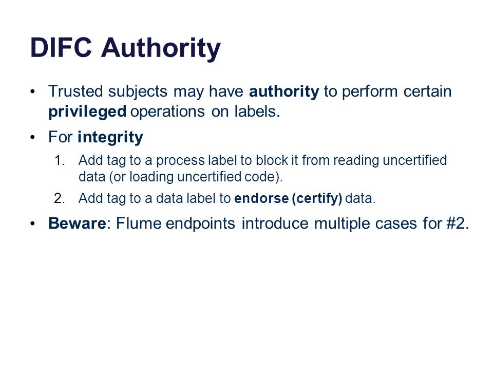 DIFC Authority Trusted subjects may have authority to perform certain privileged operations on labels.