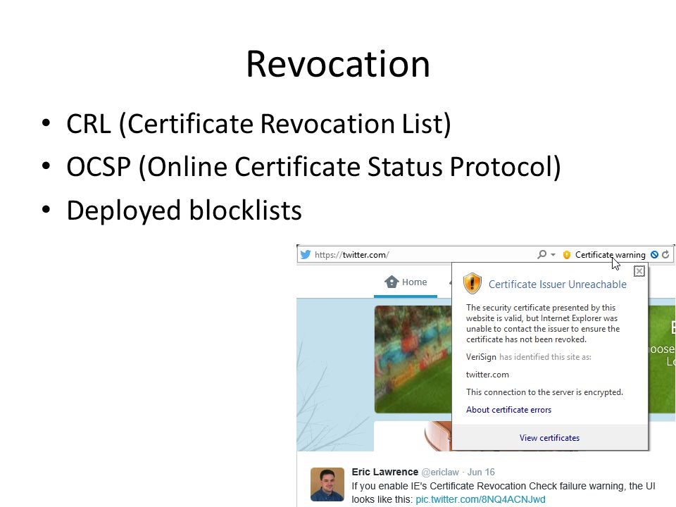 Revocation CRL (Certificate Revocation List) OCSP (Online Certificate Status Protocol) Deployed blocklists