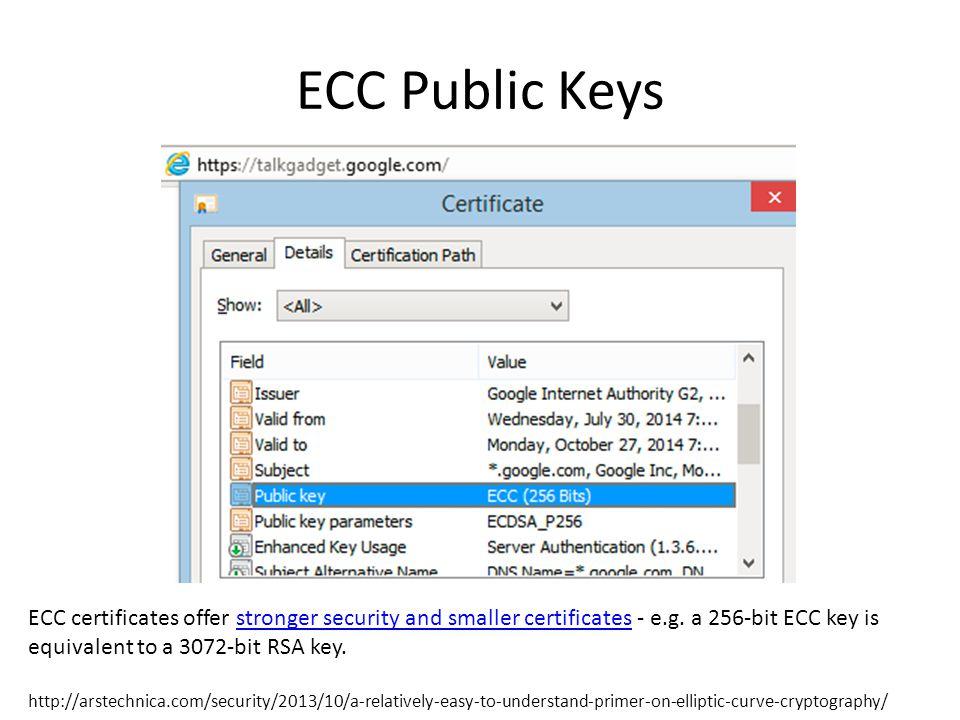 ECC Public Keys ECC certificates offer stronger security and smaller certificates - e.g.