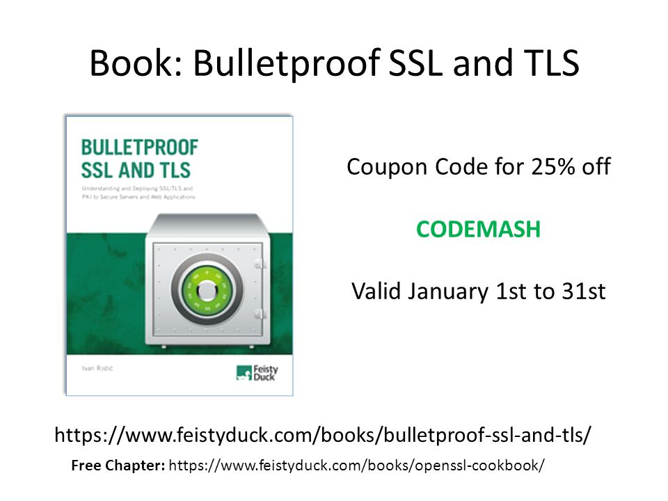 Book: Bulletproof SSL and TLS https://www.feistyduck.com/books/bulletproof-ssl-and-tls/ Coupon Code for 25% off CODEMASH Valid January 1st to 31st Free Chapter: https://www.feistyduck.com/books/openssl-cookbook/