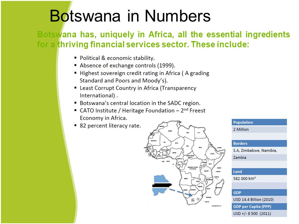 Botswana has, uniquely in Africa, all the essential ingredients for a thriving financial services sector.
