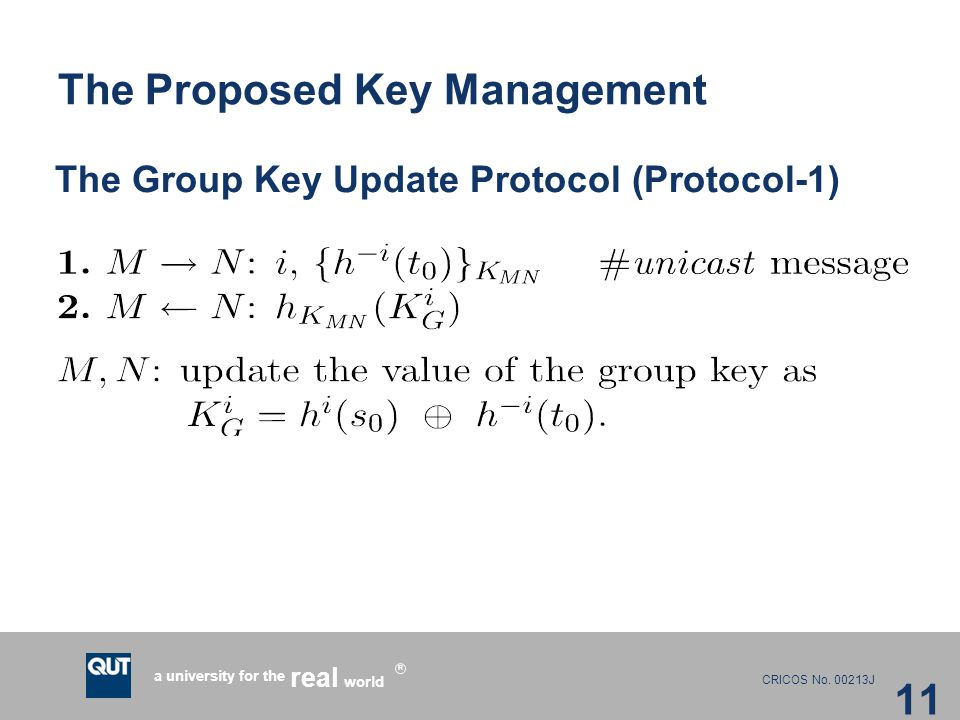 CRICOS No. 00213J a university for the world real R The Proposed Key Management The Group Key Update Protocol (Protocol-1) 11