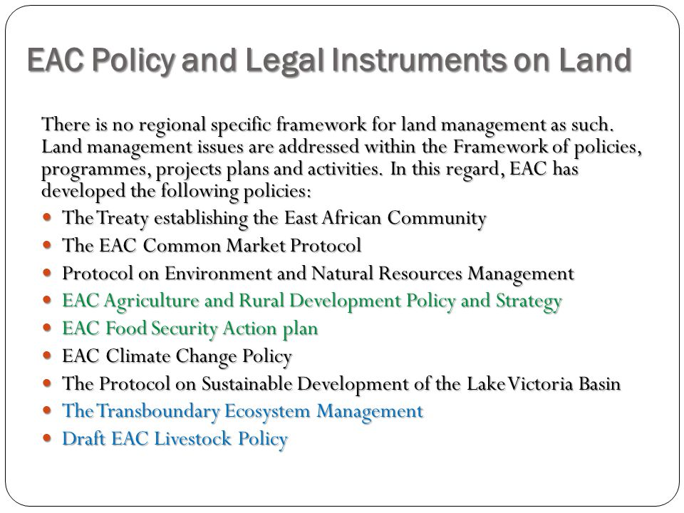 EAC Policy and Legal Instruments on Land There is no regional specific framework for land management as such.