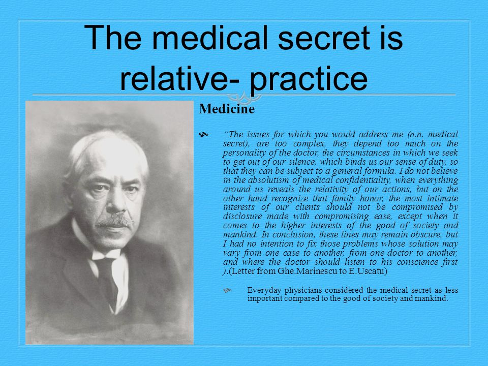 The medical secret is relative- practice Medicine  The issues for which you would address me (n.n.