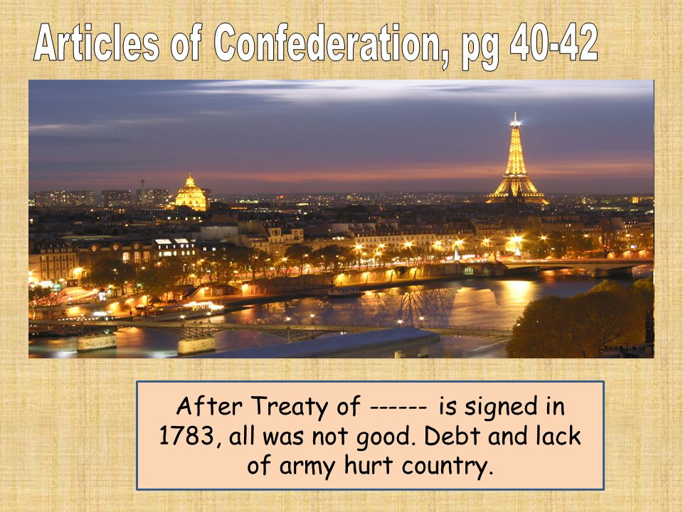 After Treaty of ------ is signed in 1783, all was not good. Debt and lack of army hurt country.