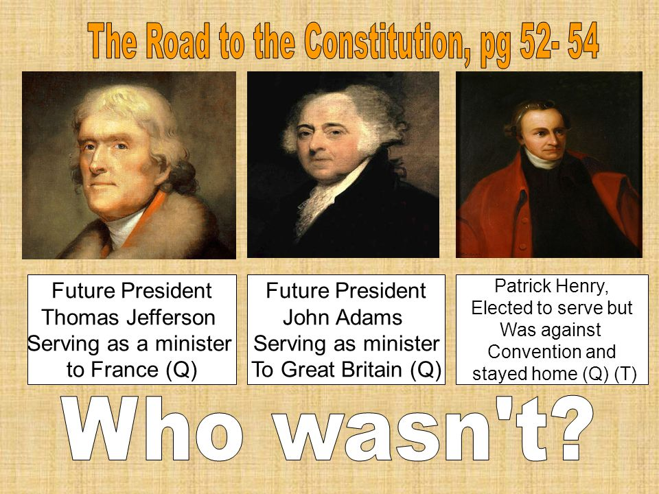 Future President Thomas Jefferson Serving as a minister to France (Q) Future President John Adams Serving as minister To Great Britain (Q) Patrick Hen