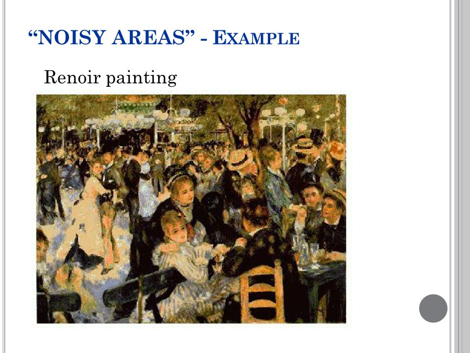 NOISY AREAS - E XAMPLE Renoir painting