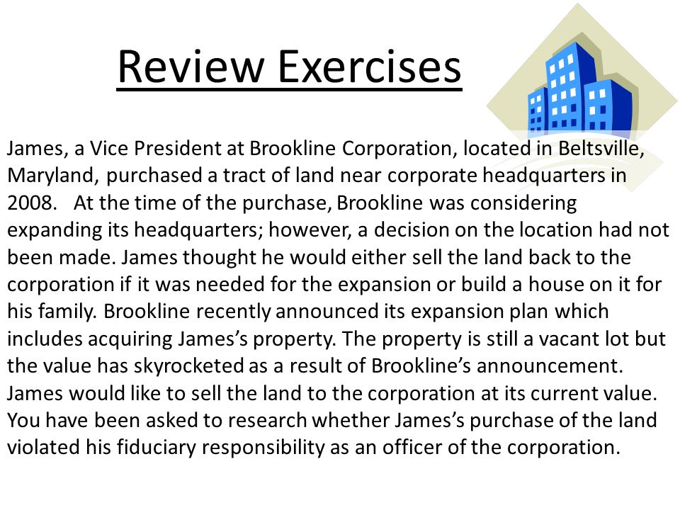 Review Exercises James, a Vice President at Brookline Corporation, located in Beltsville, Maryland, purchased a tract of land near corporate headquarters in 2008.