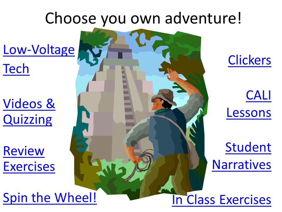 Choose you own adventure! Low-Voltage Tech Videos & Quizzing Review Exercises Spin the Wheel! Clickers CALI Lessons Student Narratives In Class Exerci
