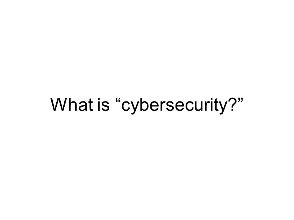 """What is """"cybersecurity?"""""""
