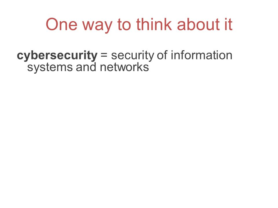 One way to think about it cybersecurity = security of information systems and networks