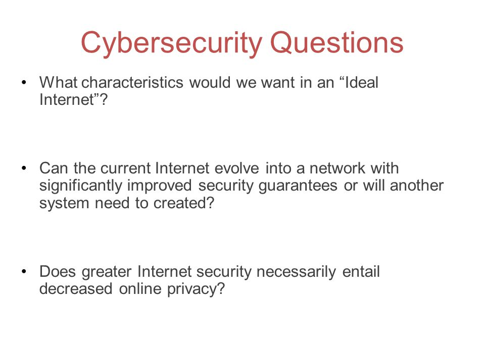 """Cybersecurity Questions What characteristics would we want in an """"Ideal Internet""""? Can the current Internet evolve into a network with significantly i"""