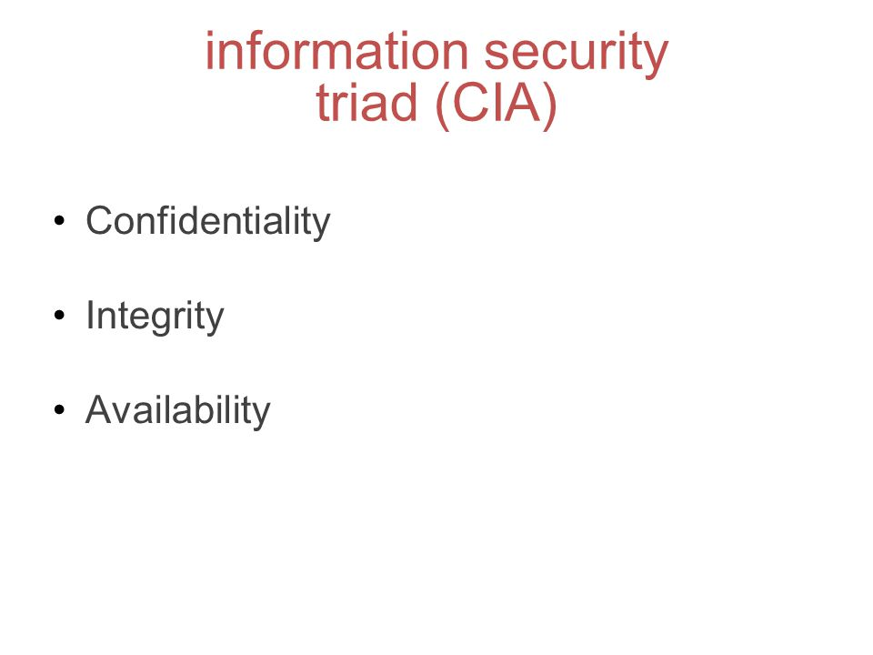 information security triad (CIA) Confidentiality Integrity Availability