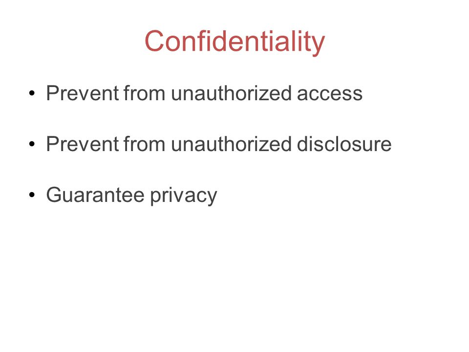 Confidentiality Prevent from unauthorized access Prevent from unauthorized disclosure Guarantee privacy