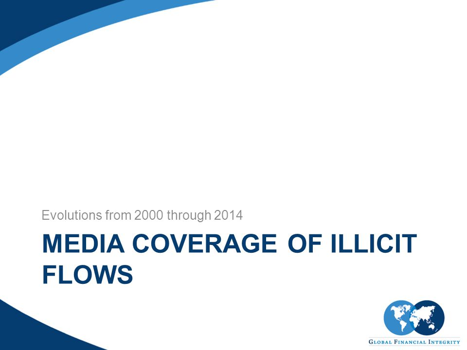 MEDIA COVERAGE OF ILLICIT FLOWS Evolutions from 2000 through 2014