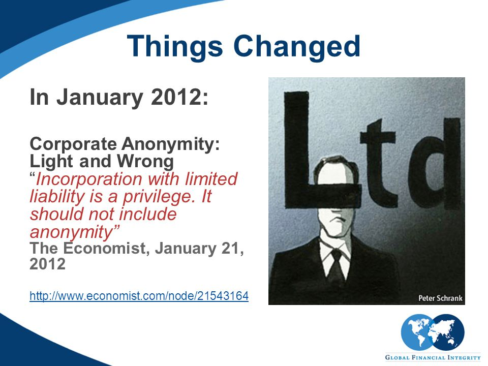 Things Changed In January 2012: Corporate Anonymity: Light and Wrong Incorporation with limited liability is a privilege.