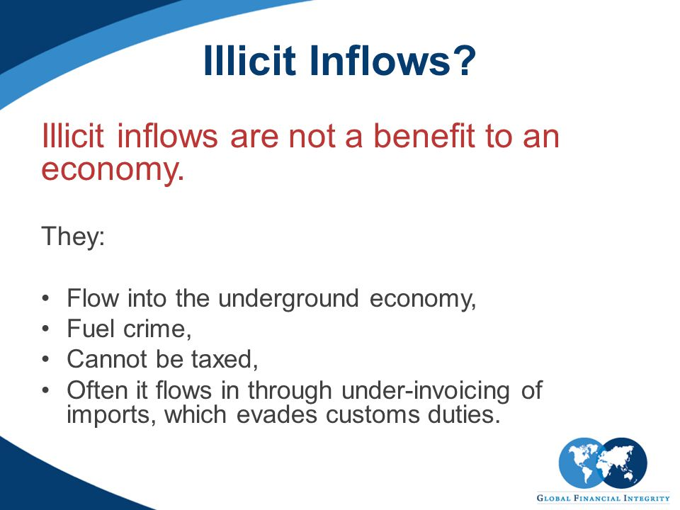 Illicit Inflows.Illicit inflows are not a benefit to an economy.