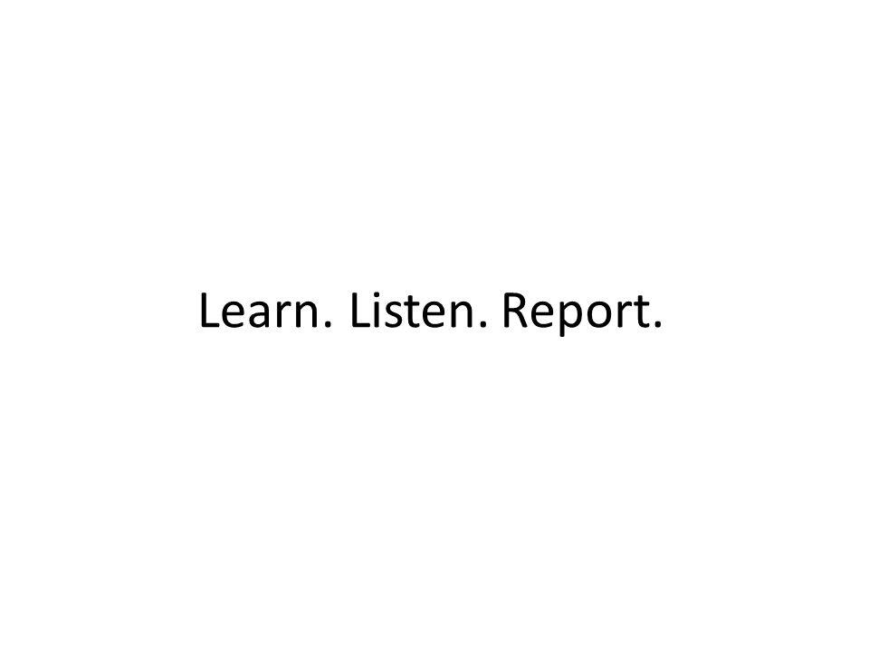 Learn.Listen.Report.