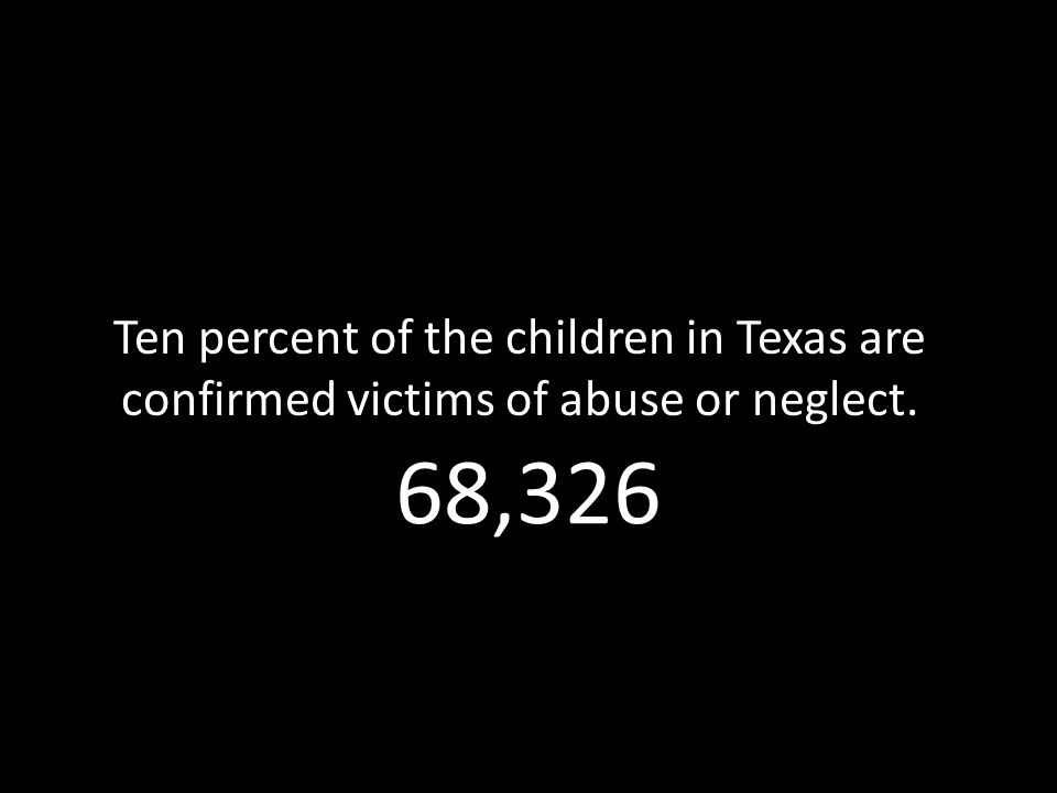 280 Each year, Texas children die because of abuse or neglect at the hands of their parents or guardians.
