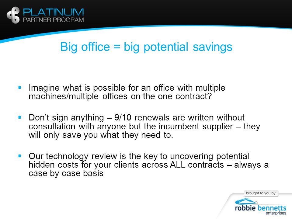 Big office = big potential savings  Imagine what is possible for an office with multiple machines/multiple offices on the one contract.