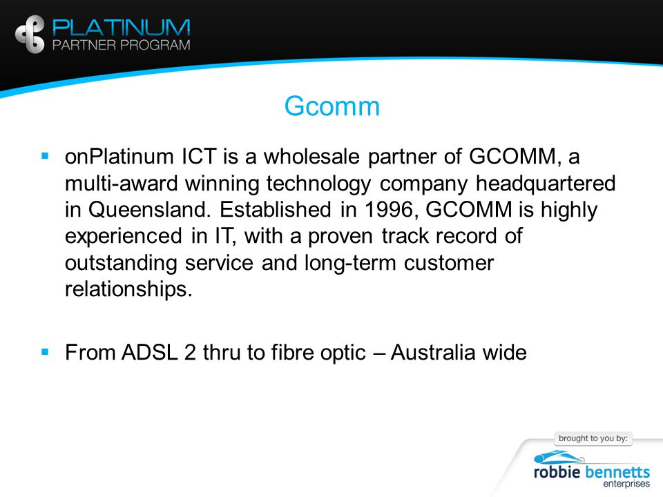 Gcomm  onPlatinum ICT is a wholesale partner of GCOMM, a multi-award winning technology company headquartered in Queensland.