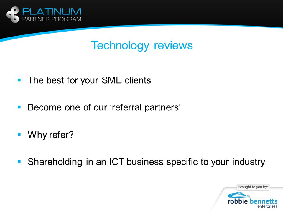 Technology reviews  The best for your SME clients  Become one of our 'referral partners'  Why refer.