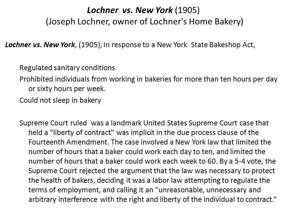 Lochner vs.New York (1905) (Joseph Lochner, owner of Lochner s Home Bakery) Lochner vs.