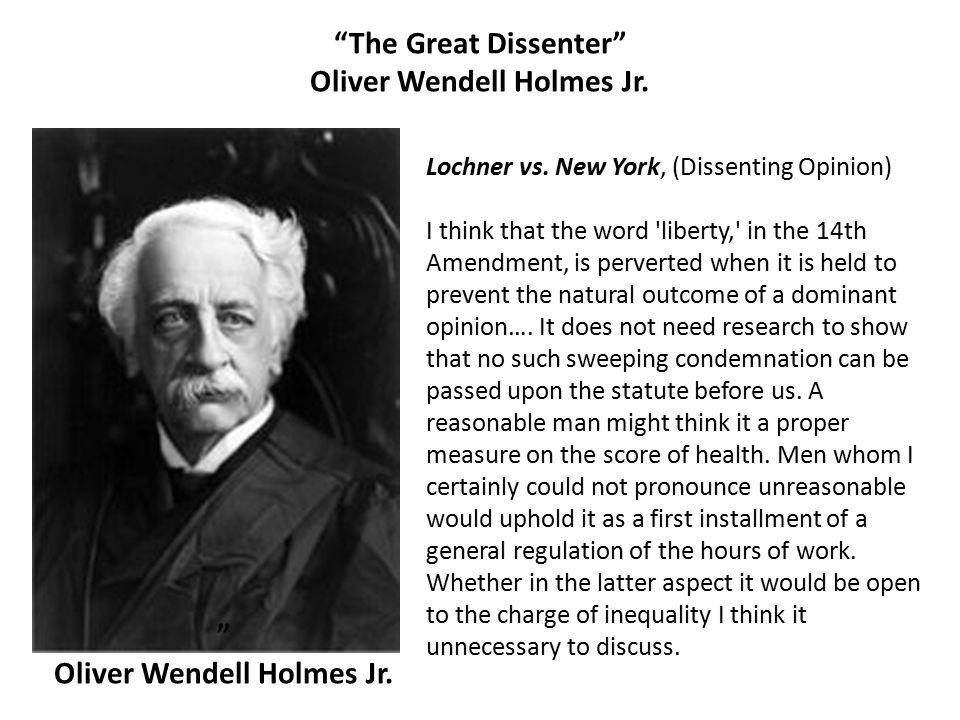 The Great Dissenter Oliver Wendell Holmes Jr.Lochner vs.