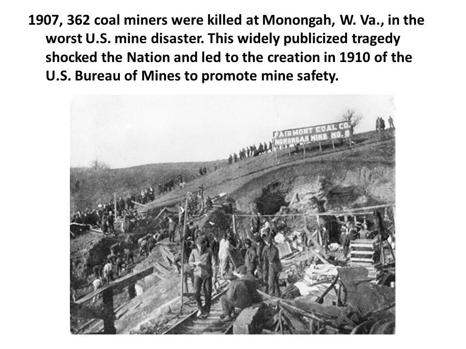 1907, 362 coal miners were killed at Monongah, W.Va., in the worst U.S.