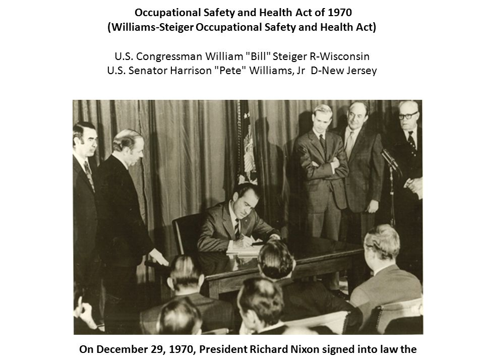 Occupational Safety and Health Act of 1970 (Williams-Steiger Occupational Safety and Health Act) U.S.