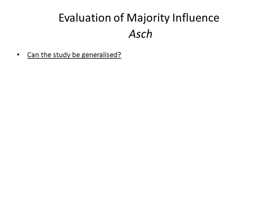 Evaluation of Majority Influence Asch Can the study be generalised