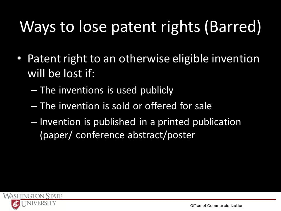 Ways to lose patent rights (Barred) Patent right to an otherwise eligible invention will be lost if: – The inventions is used publicly – The invention