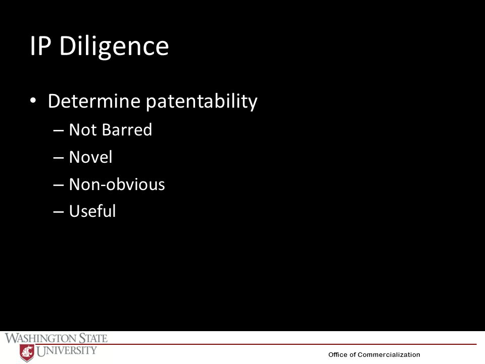 IP Diligence Determine patentability – Not Barred – Novel – Non-obvious – Useful Office of Commercialization