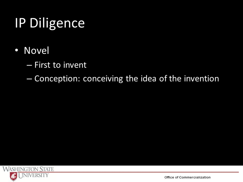 IP Diligence Novel – First to invent – Conception: conceiving the idea of the invention Office of Commercialization