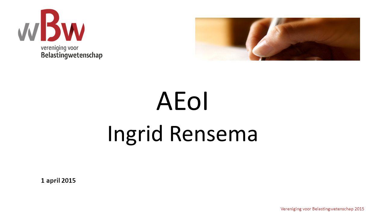 AEoI Ingrid Rensema Vereniging voor Belastingwetenschap 2015 1 april 2015