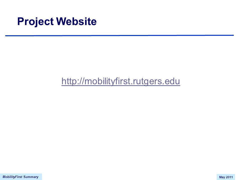 MobilityFirst Summary May 2011 Project Website http://mobilityfirst.rutgers.edu