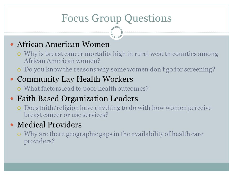 Focus Group Questions African American Women  Why is breast cancer mortality high in rural west tn counties among African American women?  Do you kn