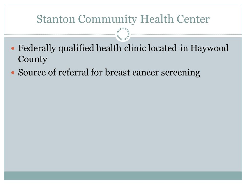Stanton Community Health Center Federally qualified health clinic located in Haywood County Source of referral for breast cancer screening