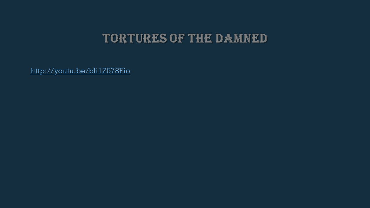TORTURES OF THE DAMNED http://youtu.be/bli1Z578Fio