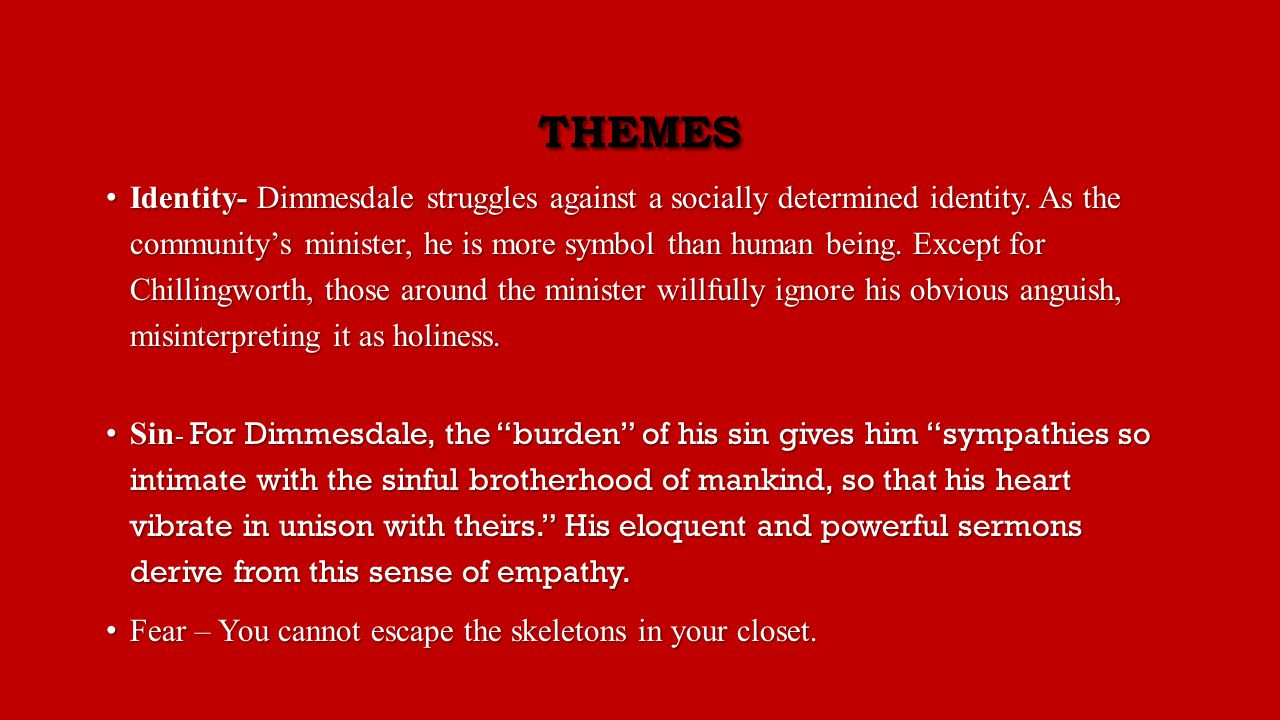 THEMES Identity- Dimmesdale struggles against a socially determined identity.
