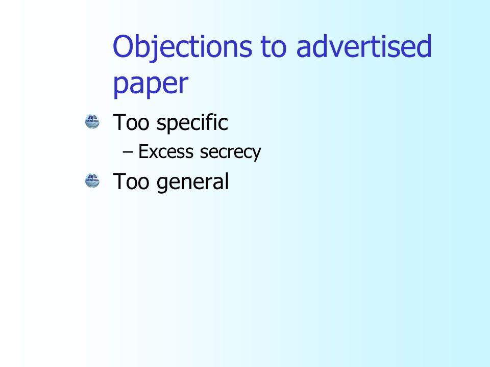Objections to advertised paper Too specific –Excess secrecy Too general