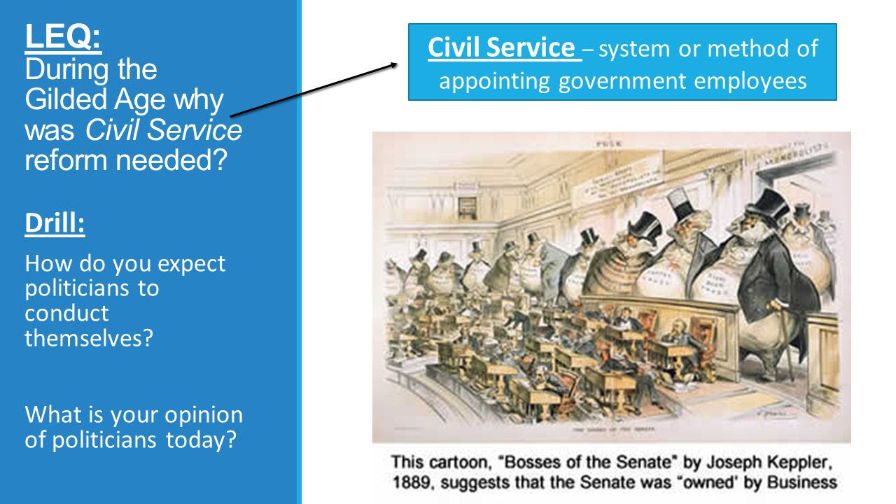 LEQ: During the Gilded Age why was Civil Service reform needed.