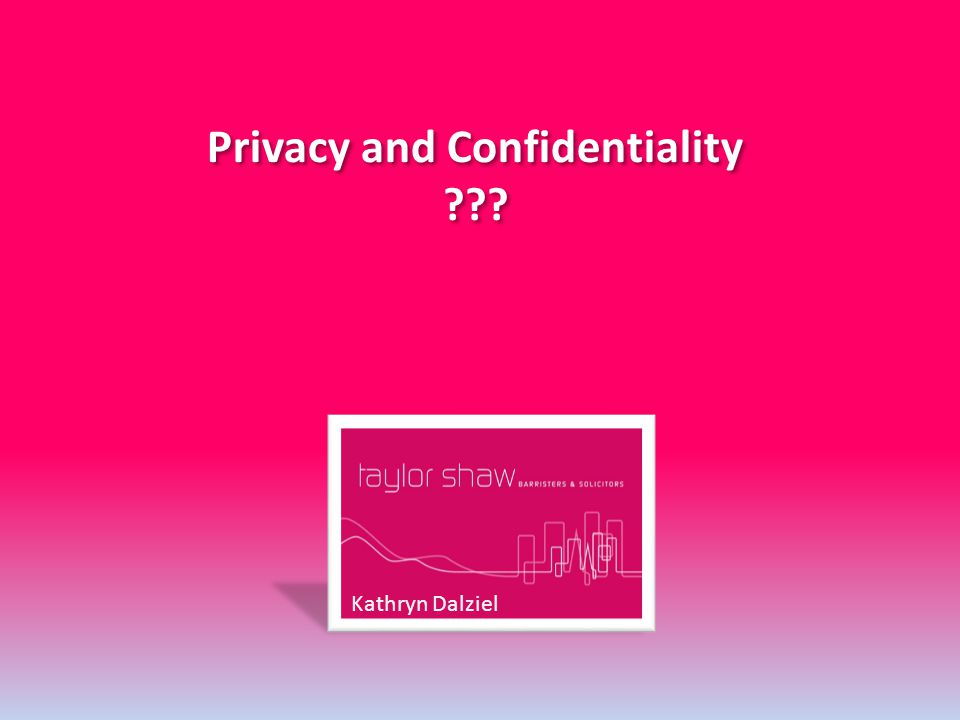 Privacy and Confidentiality ??? Privacy and Confidentiality ??? Kathryn Dalziel